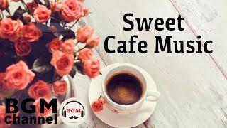 Sweet Jazz & Bossa Nova Music - Relaxing Cafe Music For Work, Study, Sleep