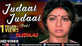 Judaai Judaai (Sad) - Full Video | Anil Kapoor, Sridevi, Urmila Matondkar | Best Bollywood Sad Song