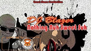 DJ Blazer - Nothing Nuh Sweet Suh - December 2017
