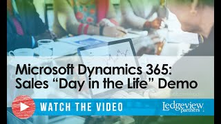 Microsoft Dynamics 365 for Sales Day in the Life Demo - Ledgeview Partners