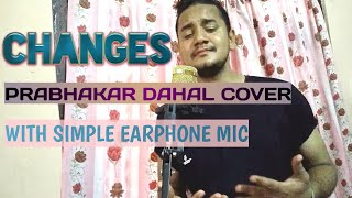 XXX Tentacion - Changes (Prabhakar Dahal Cover) | simple earphone mic recording
