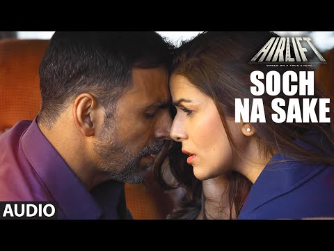 SOCH NA SAKE Full Song (AUDIO) | AIRLIFT | Akshay Kumar, Nim