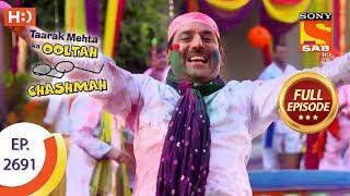 Taarak Mehta Ka Ooltah Chashmah - Ep 2691 - Full Episode - 20th March, 2019