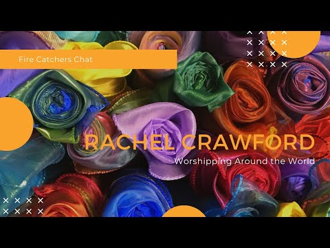 Fire Catchers Chat - Rachel Crawford, worshipping around the world