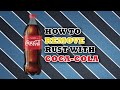 How to Remove Rust With Coca-Cola