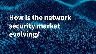 How Is the Network Security Market Evolving?