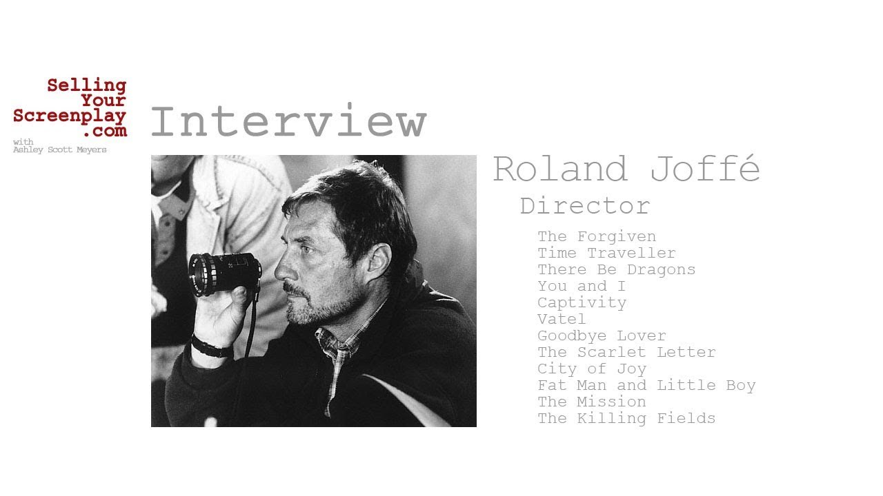 SELLING YOUR SCREENPLAY: Director Roland Joffé (The Killing