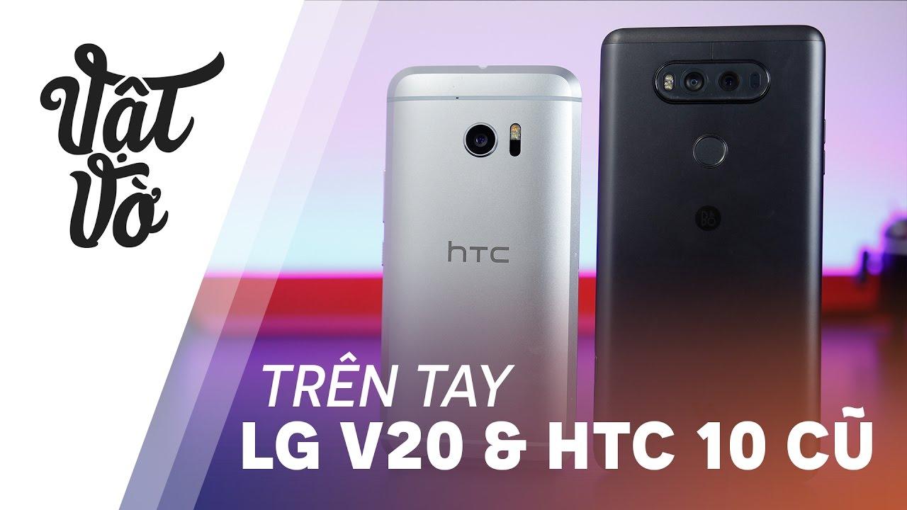 Vật Vờ| Siêu phẩm HTC 10 và LG V20 chỉ còn 7 triệu !!!