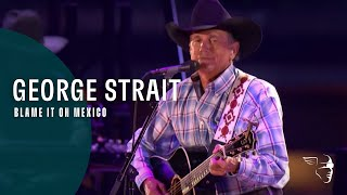 George Strait - Blame It On Mexico (The Cowboy Rides Away: Live from AT&T Stadium)