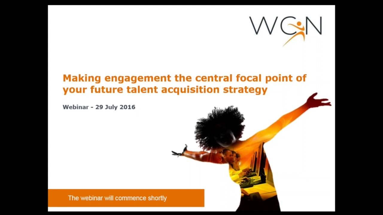 WCN webinar - Making engagement the central focal point of your future talent acquisition strategy