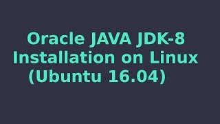 Oracle JAVA JDK 8 installation on linux (Ubuntu 16.04)