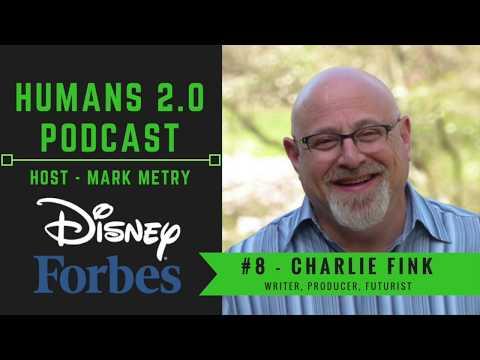 Humans 2.0 Podcast #8 - Charlie Fink | Writer, Producer, Futurist, Former Disney VP