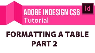 Adobe Indesign Cs6 Tutorial: Formatting A Table - Part 2