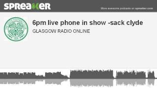 6pm live phone in show -sack clyde (made with Spreaker)