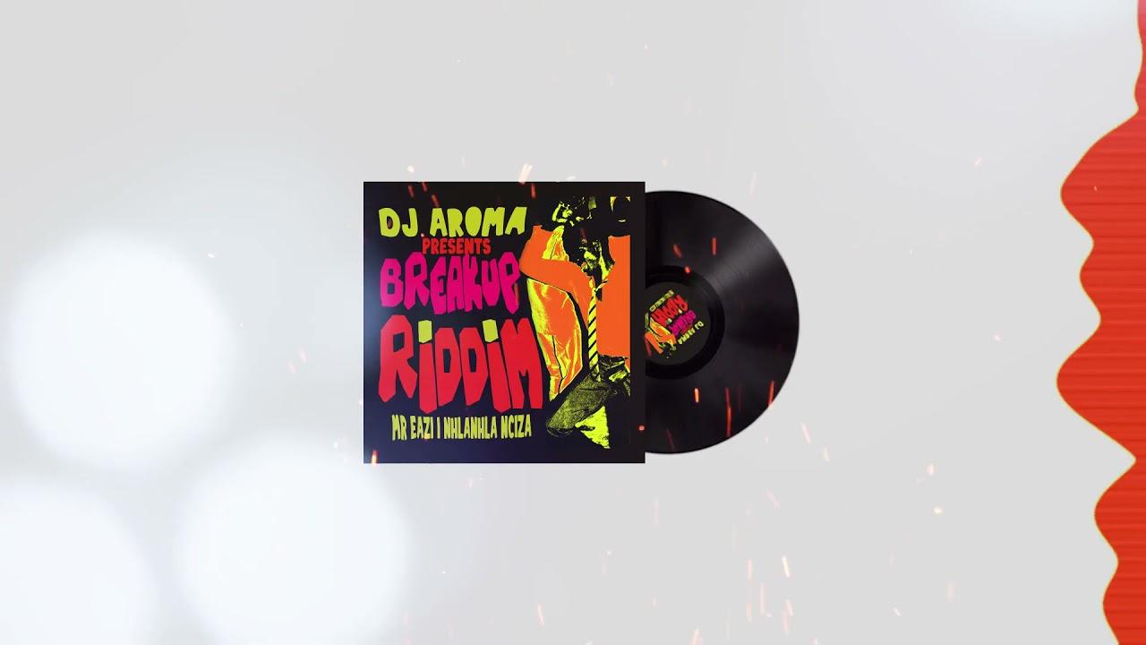 DJ Aroma, Mr Eazi & Nhlanhla Nciza - Breakup Riddim (Full Audio)