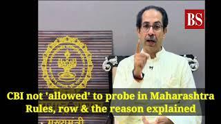 CBI not 'allowed' to probe in Maharashtra Rules, row & the reason explained