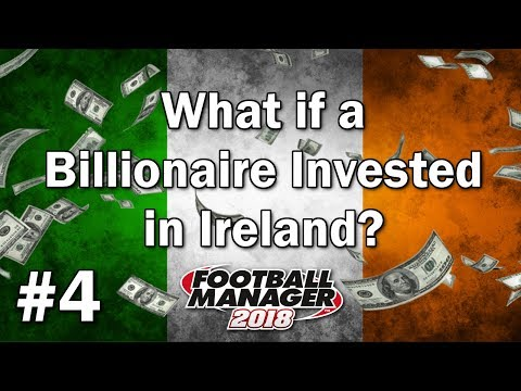 FM18 Experiment - What if a Billionaire invested in Ireland? - #4 - Football Manager 2018 Experiment