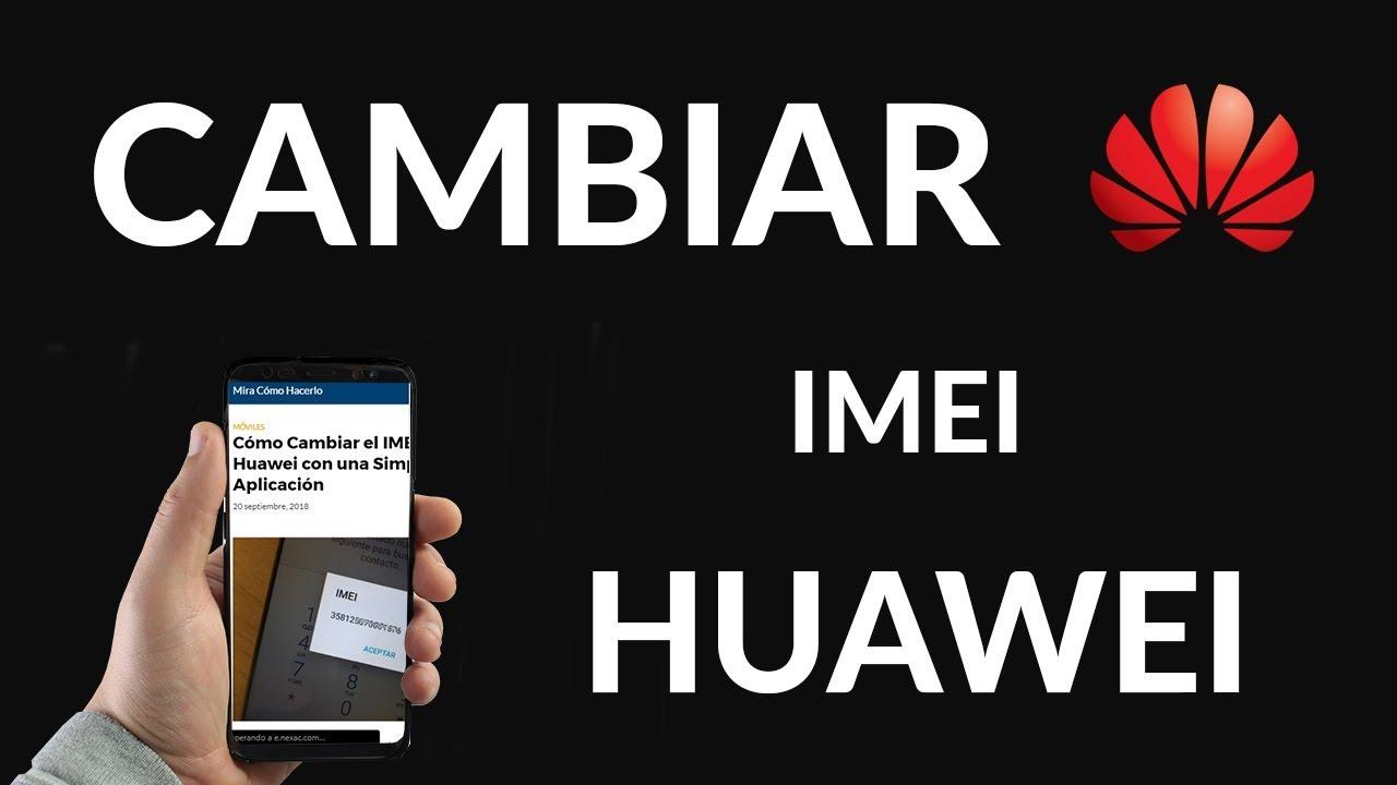 Aprende a Cómo Cambiar el IMEI en Huawei - Cómo Hacerlo