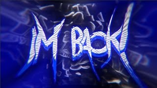 Im Back! | Intro By: MNKZARTZ | Sorry Guys.
