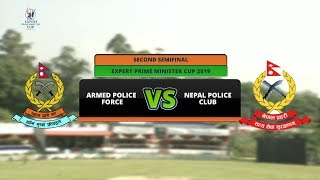 EXPERT PRIME MINISTER CUP 2076 || ARMED POLICE FORCE VS NEPAL POLICE CLUB ||  SEMIFINAL ||2ND INNING