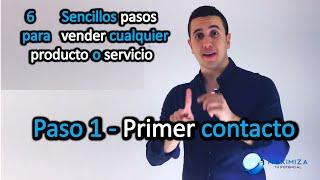 6 Sencillos Pasos para Vender Cualquier Producto o Servicio - Paso 1 - Primer Contacto