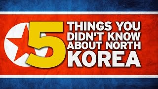 5 Things You Didn't Know About North Korea!