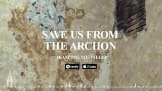 SAVE US FROM THE ARCHON - Trancing Nostalgia (Official Stream)