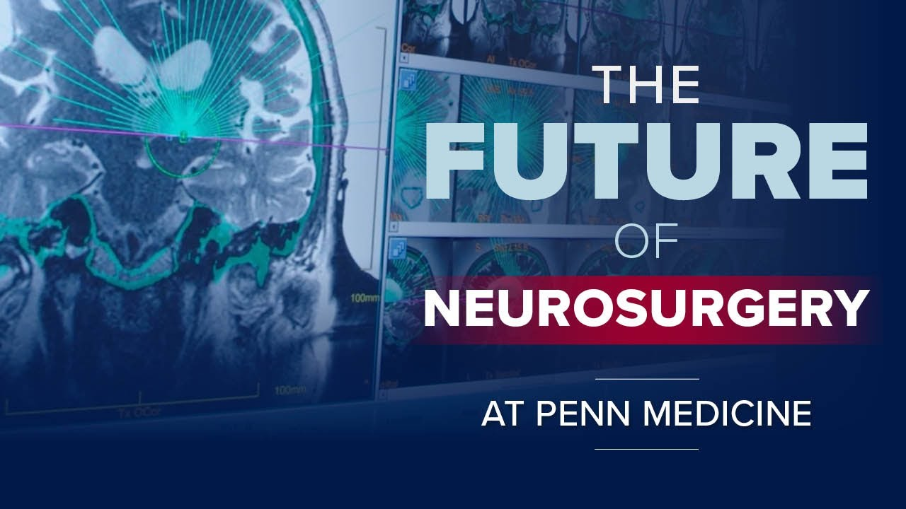 Not Just Brain Surgery : The Future of Neurosurgery at Penn Medicine