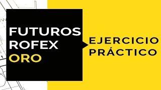 Es RENTABLE comprar ORO de FUTUROS en ROFEX? Ejercicio Práctico.💛COMO AHORRAR + INVERTIR ➡AQUI