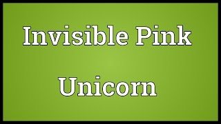 Invisible Pink Unicorn Meaning