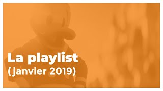 La playlist (janvier 2019)