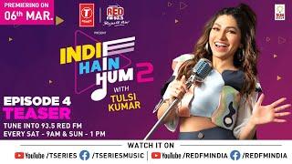 Indie Hain Hum Season 2 With Tulsi Kumar | Ep - 4 Promo | T-Series | Red Fm