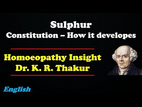 Sulphur Constitution - How it Develops ? Homeopathy