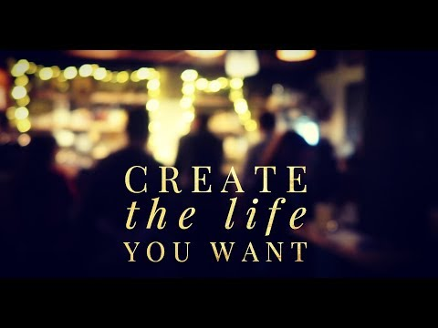 To create the life you want, get clear about your intentions