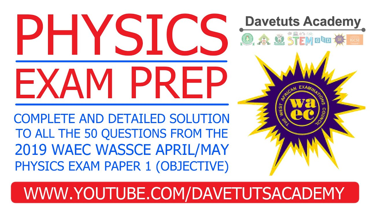 Download PHYSICS EXAM PREP / PRACTISE TEST - DETAILED SOLUTION TO ALL 50 QUESTIONS OF WASSCE 2019 OBJ