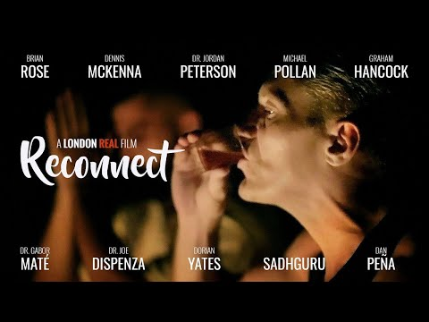 RECONNECT THE MOVIE - GLOBAL PREMIERE FT. Dennis McKenna, Jordan Peterson, Dorian Yates & More