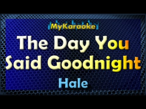 The Day You Said Goodnight - Karaoke version in the style of Hale