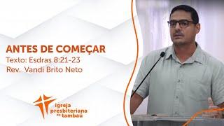 Antes de começar - Es 8:21-23 | Vandi Brito Neto | IPTambaú | 31/01/2021