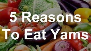 5 Reasons To Eat Yams