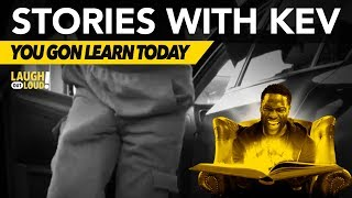 You Gon Learn Today | Stories with Kev | LOL Network