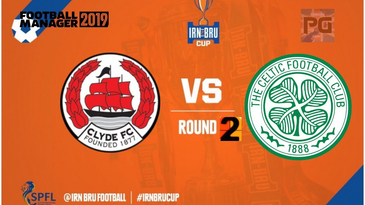 medium resolution of fm 19 clyde fc the bully wee irn bru cup r2 v celtic reserves football manager 2019