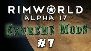 Rimworld - Alpha 17...Extreme Difficulty, Lots of Mods! - Episode 7