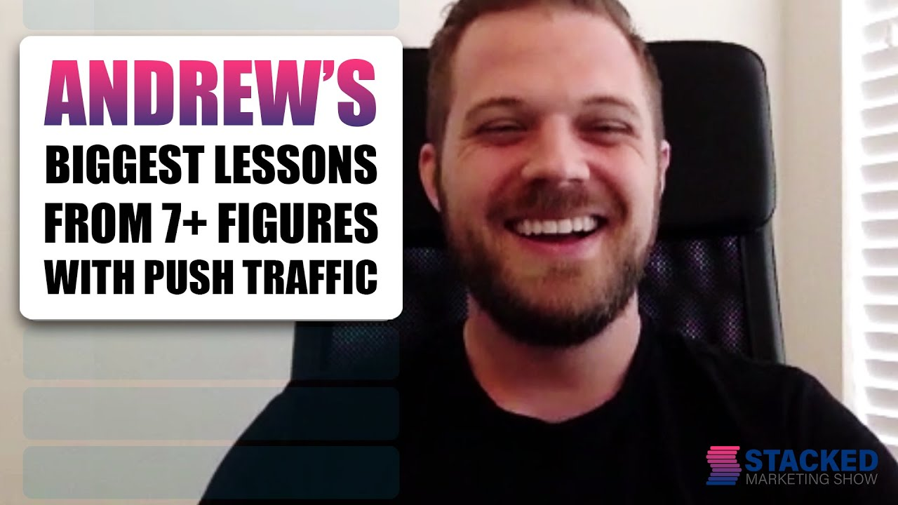 Stacked Marketing Show - EP1 - 7 Figure Lessons With Push Traffic, Andrew Payne