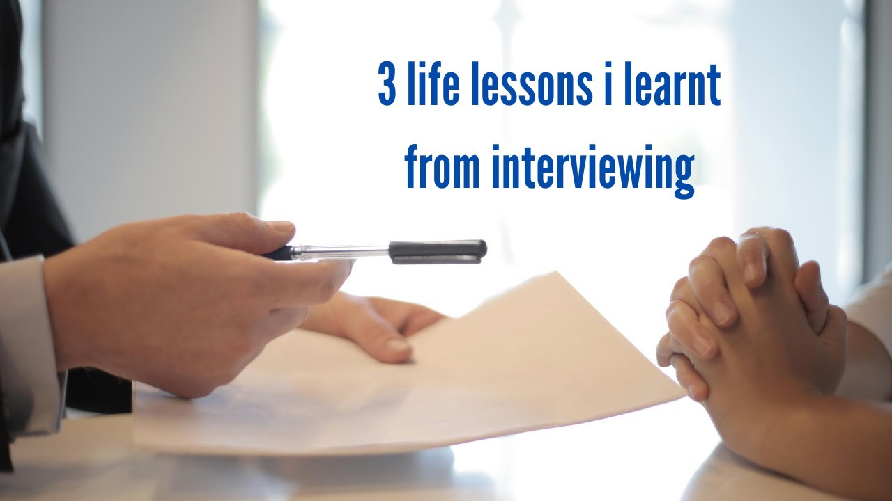 3 life lessons from interviewing
