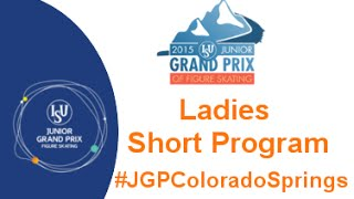 2015 ISU Jr. Grand Prix- Colorado Springs Ladies Short Program