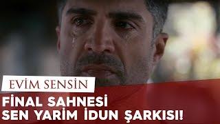 Evim Sensin - Final Sahnesi ve Sen Yarim İdun Şarkısı
