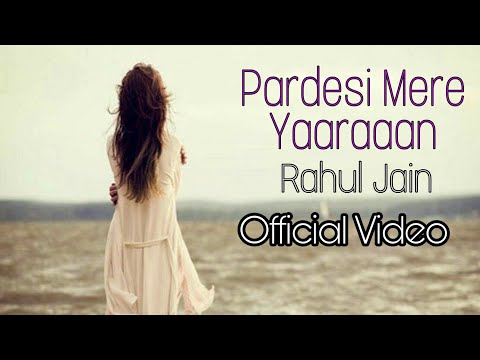 Rahul Jain | Pardesi Pardesi | Official Lyrics Video