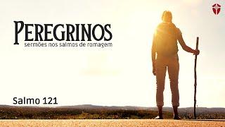 A proteção do peregrino - Salmo 121   Bel. Cleiton Quenã