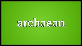 Archaean Meaning