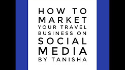 How to Market Your Travel Business on Social Media by Tanisha